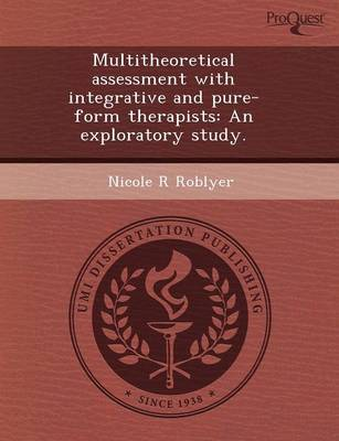 Multitheoretical Assessment with Integrative and Pure-Form Therapists: An Exploratory Study