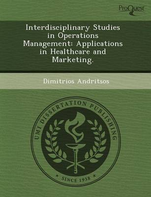 Interdisciplinary Studies in Operations Management: Applications in Healthcare and Marketing