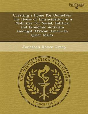 Creating a Home for Ourselves: The House of Emancipation as a Mobilizer for Social