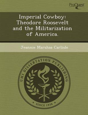 Imperial Cowboy: Theodore Roosevelt and the Militarization of America
