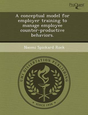 A Conceptual Model for Employer Training to Manage Employee Counter-Productive Behaviors