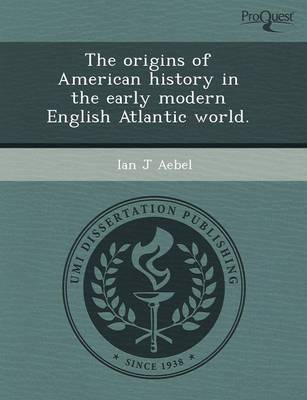 The Origins of American History in the Early Modern English Atlantic World