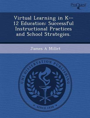 Virtual Learning in K--12 Education: Successful Instructional Practices and School Strategies