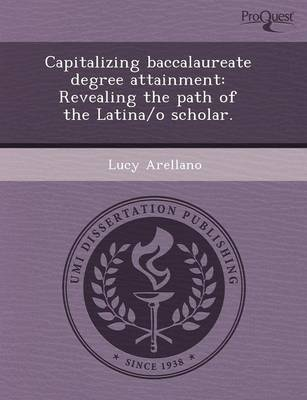 Capitalizing Baccalaureate Degree Attainment: Revealing the Path of the Latina/O Scholar