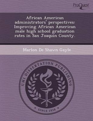 African American Administrators' Perspectives: Improving African American Male High School Graduation Rates in San Joaquin County