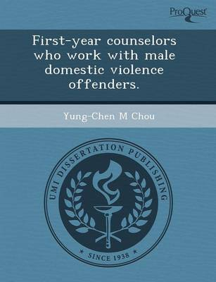 First-Year Counselors Who Work with Male Domestic Violence Offenders