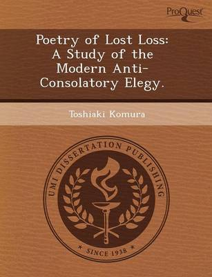 Poetry of Lost Loss: A Study of the Modern Anti-Consolatory Elegy
