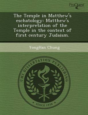 The Temple in Matthew's Eschatology: Matthew's Interpretation of the Temple in the Context of First Century Judaism