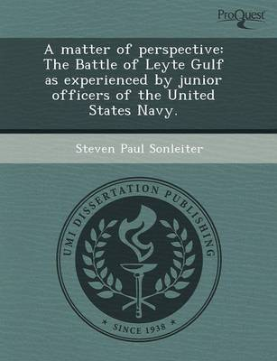 A Matter of Perspective: The Battle of Leyte Gulf as Experienced by Junior Officers of the United States Navy