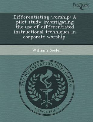 Differentiating Worship: A Pilot Study Investigating the Use of Differentiated Instructional Techniques in Corporate Worship