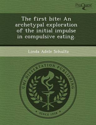 The First Bite: An Archetypal Exploration of the Initial Impulse in Compulsive Eating