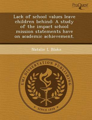 Lack of School Values Leave Children Behind: A Study of the Impact School Mission Statements Have on Academic Achievement