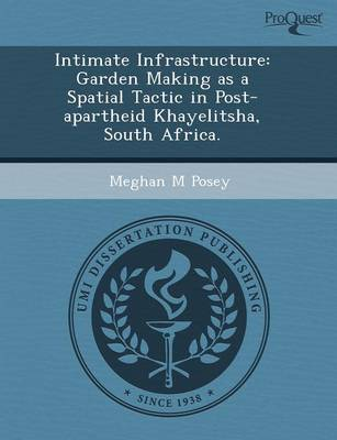 Intimate Infrastructure: Garden Making as a Spatial Tactic in Post-Apartheid Khayelitsha