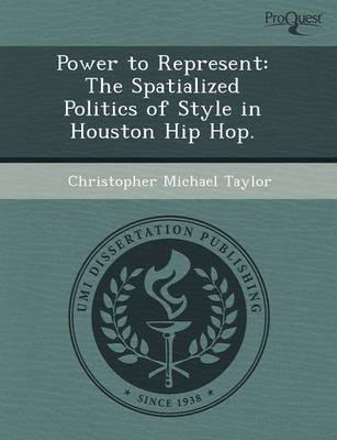 Power to Represent: The Spatialized Politics of Style in Houston Hip Hop