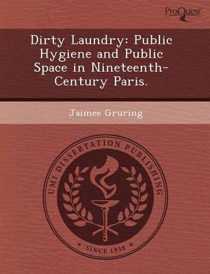 Dirty Laundry: Public Hygiene and Public Space in Nineteenth-Century Paris