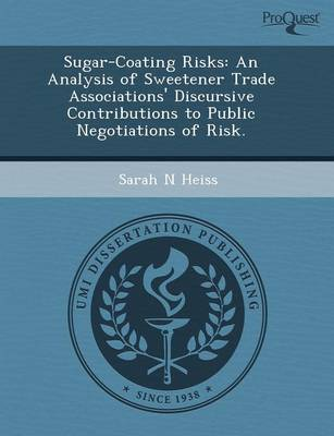 Sugar-Coating Risks: An Analysis of Sweetener Trade Associations' Discursive Contributions to Public Negotiations of Risk