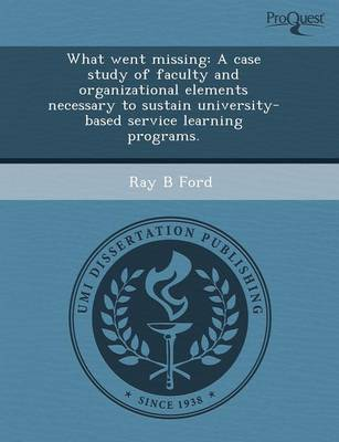What Went Missing: A Case Study of Faculty and Organizational Elements Necessary to Sustain University-Based Service Learning Programs