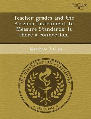 Teacher Grades and the Arizona Instrument to Measure Standards: Is There a Connection