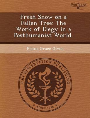 Fresh Snow on a Fallen Tree: The Work of Elegy in a Posthumanist World