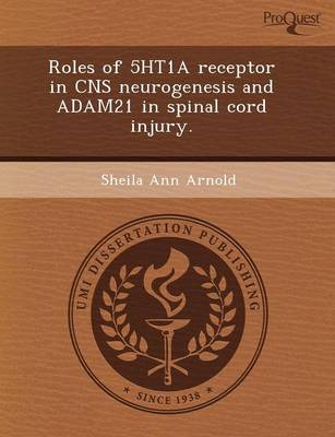 Roles of 5ht1a Receptor in CNS Neurogenesis and Adam21 in Spinal Cord Injury