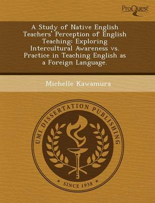 A Study of Native English Teachers' Perception of English Teaching: Exploring Intercultural Awareness Vs Practice in Teaching English as a Foreign Language