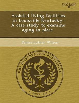 Assisted Living Facilities in Louisville Kentucky: A Case Study to Examine Aging in Place