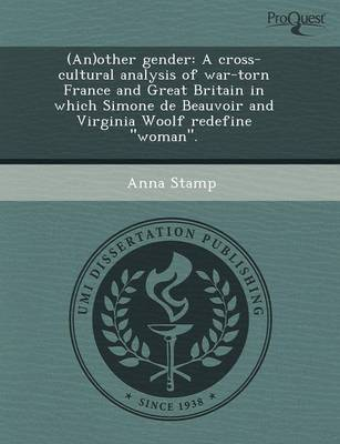 (An)Other Gender: A Cross-Cultural Analysis of War-Torn France and Great Britain in Which Simone de Beauvoir and Virginia Woolf Redefine