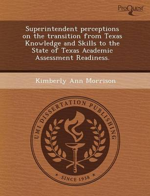 Superintendent Perceptions on the Transition from Texas Knowledge and Skills to the State of Texas Academic Assessment Readiness