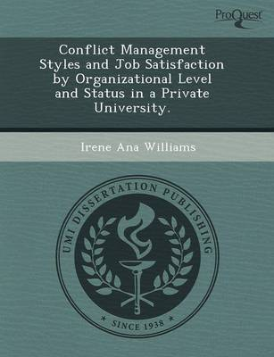 Conflict Management Styles and Job Satisfaction by Organizational Level and Status in a Private University