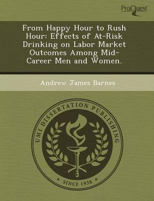 From Happy Hour to Rush Hour: Effects of At-Risk Drinking on Labor Market Outcomes Among Mid-Career Men and Women