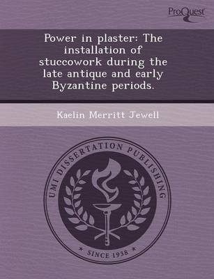 Power in Plaster: The Installation of Stuccowork During the Late Antique and Early Byzantine Periods