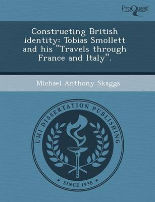 Constructing British Identity: Tobias Smollett and His Travels Through France and Italy.