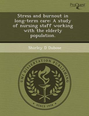 Stress and Burnout in Long-Term Care: A Study of Nursing Staff Working with the Elderly Population