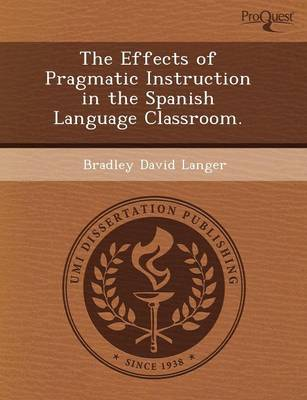 The Effects of Pragmatic Instruction in the Spanish Language Classroom