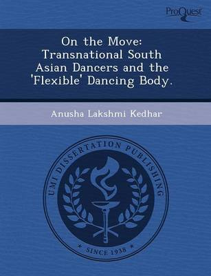 On the Move: Transnational South Asian Dancers and the 'Flexible' Dancing Body