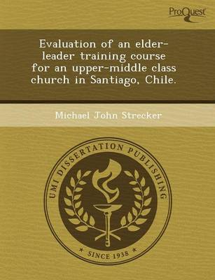 Evaluation of an Elder-Leader Training Course for an Upper-Middle Class Church in Santiago