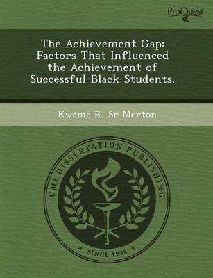 The Achievement Gap: Factors That Influenced the Achievement of Successful Black Students