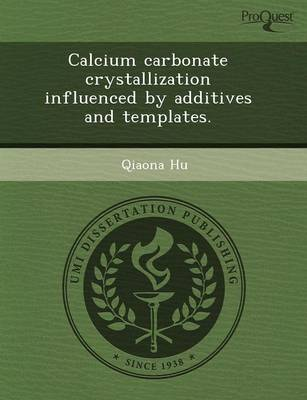 Calcium Carbonate Crystallization Influenced by Additives and Templates