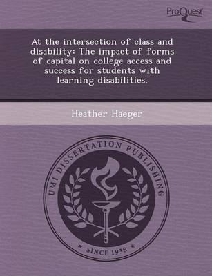 At the Intersection of Class and Disability: The Impact of Forms of Capital on College Access and Success for Students with Learning Disabilities