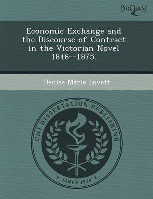 Economic Exchange and the Discourse of Contract in the Victorian Novel 1846--1875