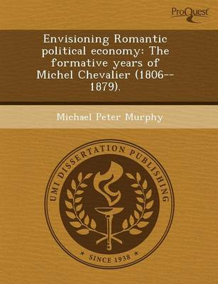 Envisioning Romantic Political Economy: The Formative Years of Michel Chevalier (1806--1879)