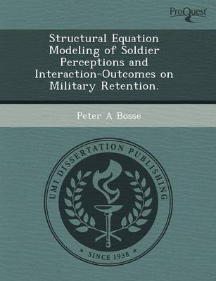 Structural Equation Modeling of Soldier Perceptions and Interaction-Outcomes on Military Retention