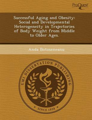 Successful Aging and Obesity: Social and Developmental Heterogeneity in Trajectories of Body Weight from Middle to Older Ages