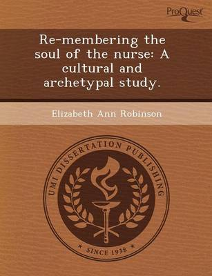 Re-Membering the Soul of the Nurse: A Cultural and Archetypal Study