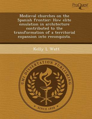 Medieval Churches on the Spanish Frontier: How Elite Emulation in Architecture Contributed to the Transformation of a Territorial Expansion Into Recon