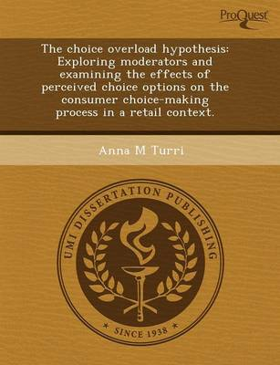 The Choice Overload Hypothesis: Exploring Moderators and Examining the Effects of Perceived Choice Options on the Consumer Choice-Making Process in a