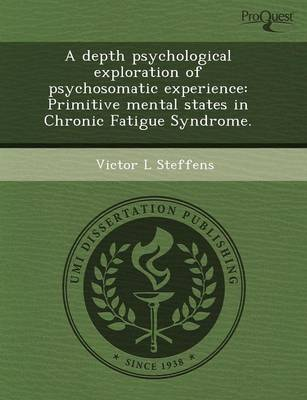 A Depth Psychological Exploration of Psychosomatic Experience: Primitive Mental States in Chronic Fatigue Syndrome