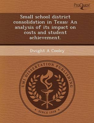 Small School District Consolidation in Texas: An Analysis of Its Impact on Costs and Student Achievement