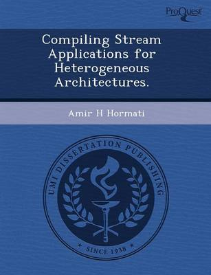 Compiling Stream Applications for Heterogeneous Architectures