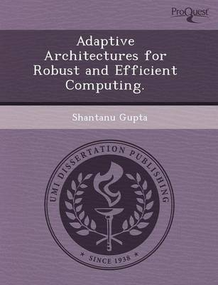 Adaptive Architectures for Robust and Efficient Computing